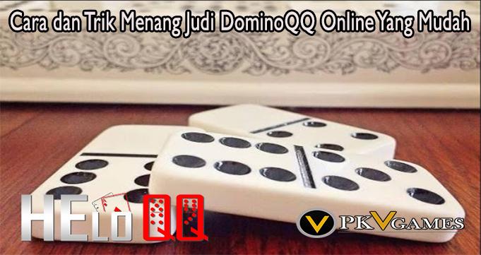 Cara dan Trik Menang Judi DominoQQ Online Yang Mudah