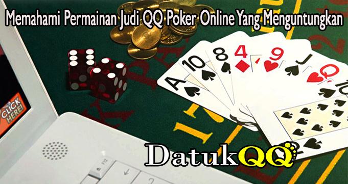 Memahami Permainan Judi QQ Poker Online Yang Menguntungkan