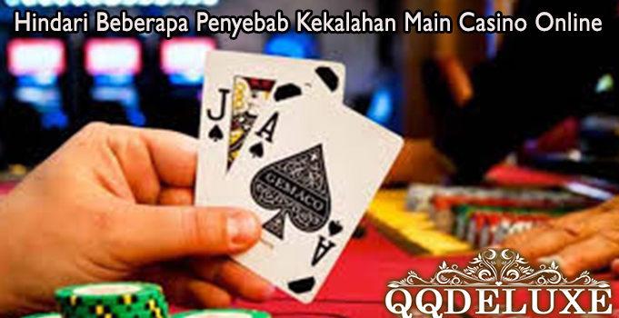 Hindari Beberapa Penyebab Kekalahan Main Casino Online
