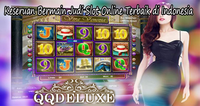 Keseruan Bermain Judi Slot Online Terbaik di Indonesia